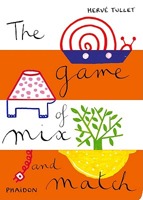 The Game of Mix and Match By Tullet, Herve